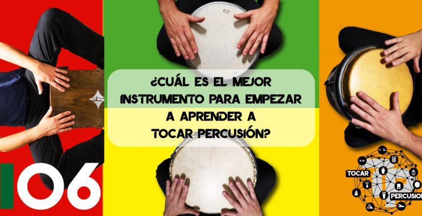 Cual es el mejor instrumento para empezar a aprender a tocar percusión
